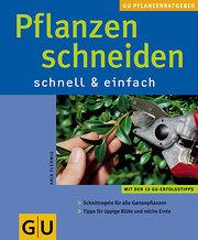 Pflanzen schneiden . GU Pflanzenratgeber (neu): Mit den 10 GU-Erfolgstipps. Schnittregeln für alle Gartenpflanzen. Tipps für uppige Blüte und reiche Ernte