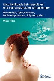 Naturheilkunde bei muskulären und neuromuskulären Erkrankungen: Fibromyalgie, (Spät-)Borreliose, Restless Legs Syndrom und Polyneuropathie