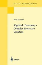 Algebraic Geometry I: Complex Projective Varieties (Classics in Mathematics)