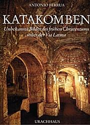 Katakomben. Unbekannte Bilder des frühen Christentums unter der Via Latina
