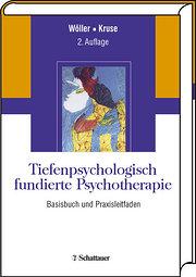 Tiefenpsychologisch fundierte Psychotherapie: Basisbuch und Praxisleitfaden