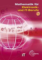 Mathematik für Elektroniker. IT- und Elektronikberufe: Mathematik für Elektronik- und IT-Berufe: Lehr- und Übungsbuch der Mathematik und des ... der Kommunikationstechnik und der Elektronik