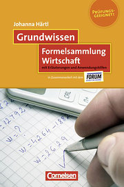 Grundwissen: Formelsammlung Wirtschaft: MIt Erläuterungen und Anwendungshilfen