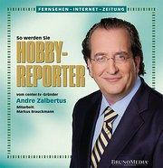 Fernsehen-Internet-Zeitung: So werden Sie Hobby-Reporter. Vom center.tv-Gründer Andre Zalbertus